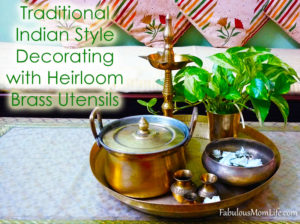 Traditional Indian Style Decorating with Heirloom Brass Utensils