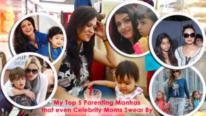 My Top 5 Parenting Mantras that even Celebrity Moms Swear By