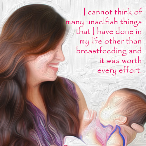 Breastfeeding is the most unselfish act ever!