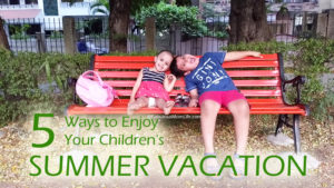 5 Ways to Enjoy Your Children's Summer Vacation