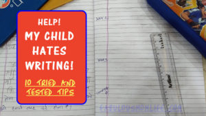 Help! My Child Hates Writing! – 10 Tried and Tested Tips