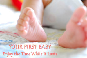 Your First Baby: Enjoy the Time While It Lasts