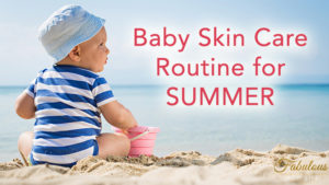 10 Tips for Baby Skin Care During Summers
