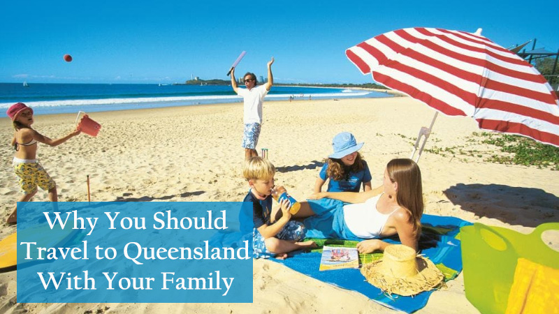 Why You Should Travel to Queensland With Your Family