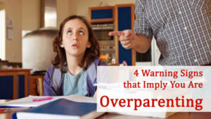 4 Warning Signs that Imply You Are Overparenting